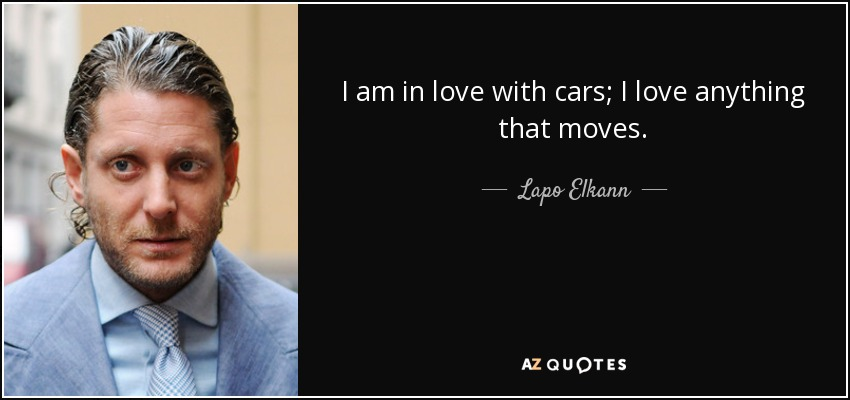 I am in love with cars; I love anything that moves. - Lapo Elkann