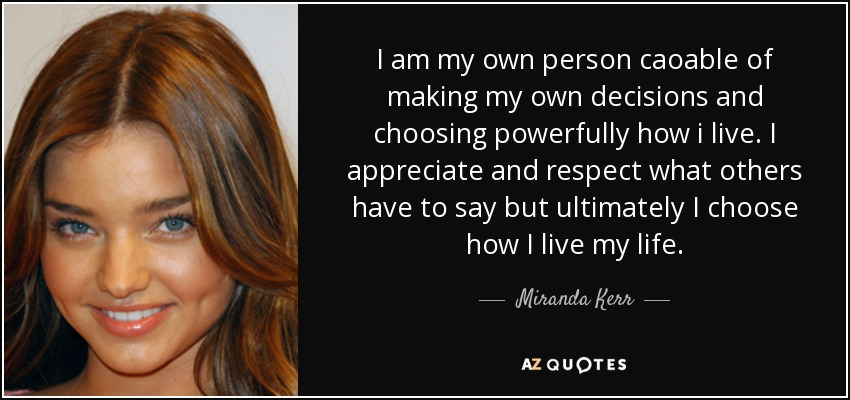 Miranda Kerr Quote I Am My Own Person Caoable Of Making My Own