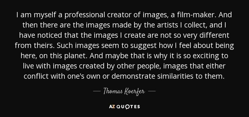 thomas koerfer quote i am myself a professional creator of images