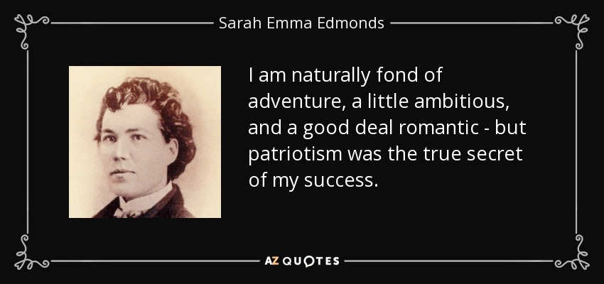 sarah emma edmonds Sarah emma edmonds seelye was born in december, 1841, in new brunswick,  canada at age fifteen she ran away from home to escape a.