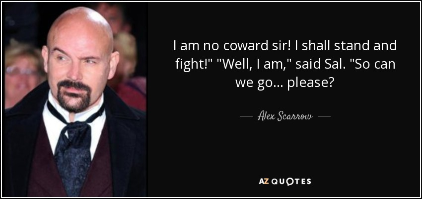 Alex Scarrow Quote I Am No Coward Sir I Shall Stand And Fight