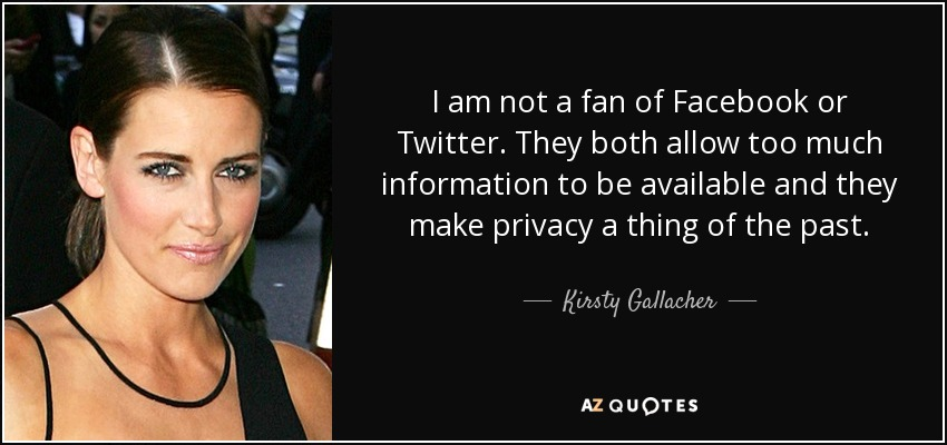 Kirsty Gallacher Quote I Am Not A Fan Of Facebook Or Twitter They