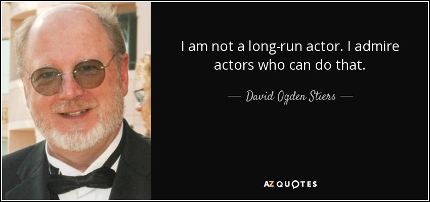I am not a long-run actor. I admire actors who can do that. - David Ogden Stiers