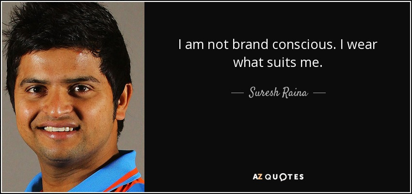I am not brand conscious. I wear what suits me. - Suresh Raina