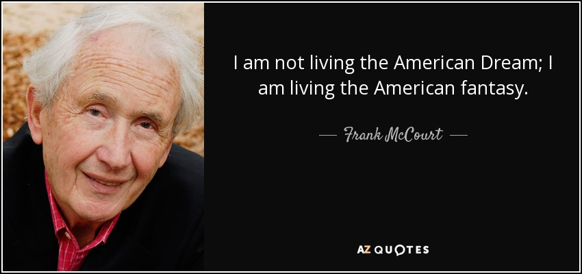 Quotes About The American Dream New Frank McCourt Quote I Am Not Living The American Dream I Am Living