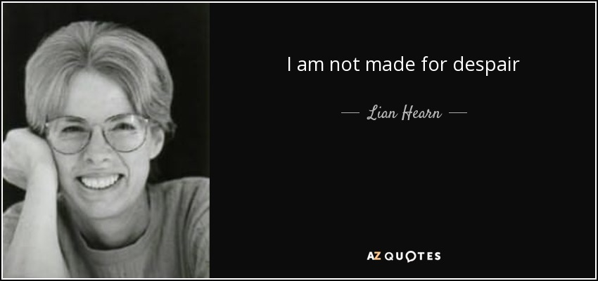 I am not made for despair - Lian Hearn
