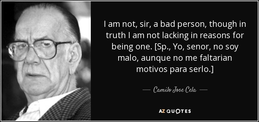 Camilo Jose Cela Quote I Am Not Sir A Bad Person Though In Truth