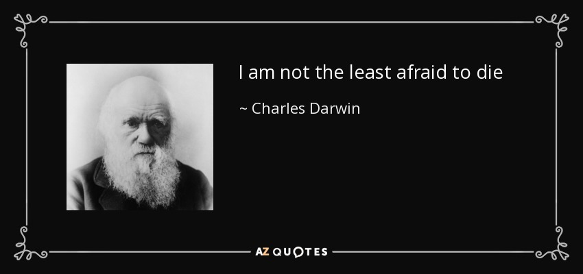 I am not the least afraid to die - Charles Darwin