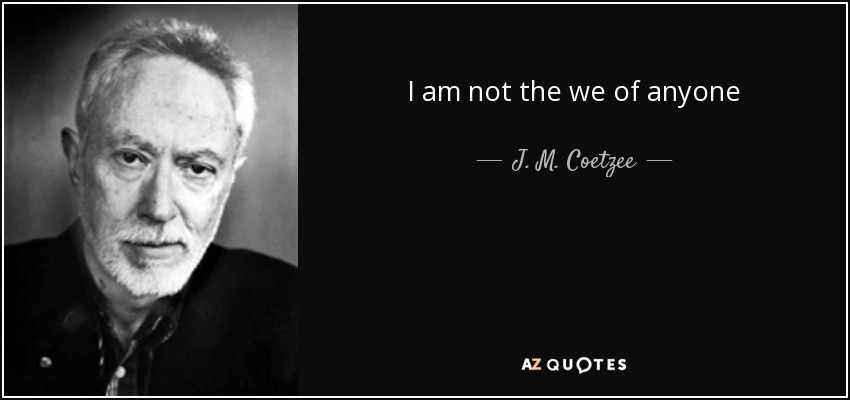I am not the we of anyone - J. M. Coetzee