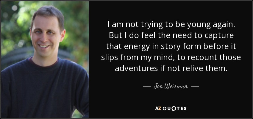 Jon Weisman Quote I Am Not Trying To Be Young Again But I
