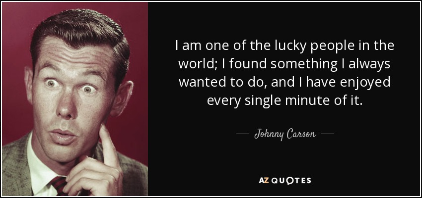 Johnny Carson Quote I Am One Of The Lucky People In The World