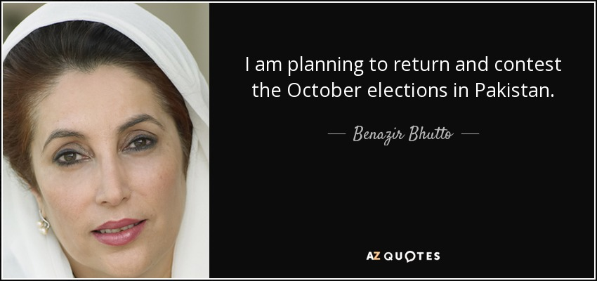 I am planning to return and contest the October elections in Pakistan. - Benazir Bhutto