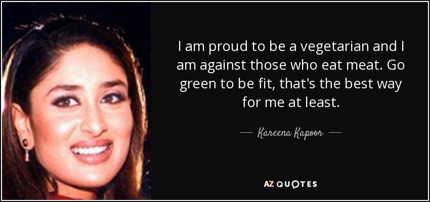 kareena kapoor quote i am proud to be a vegetarian and i am