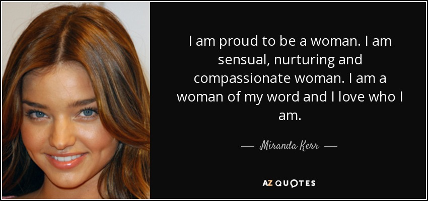 Miranda Kerr Quote I Am Proud To Be A Woman I Am Sensual