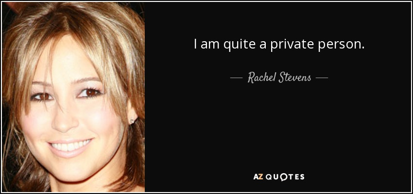 I am quite a private person. - Rachel Stevens