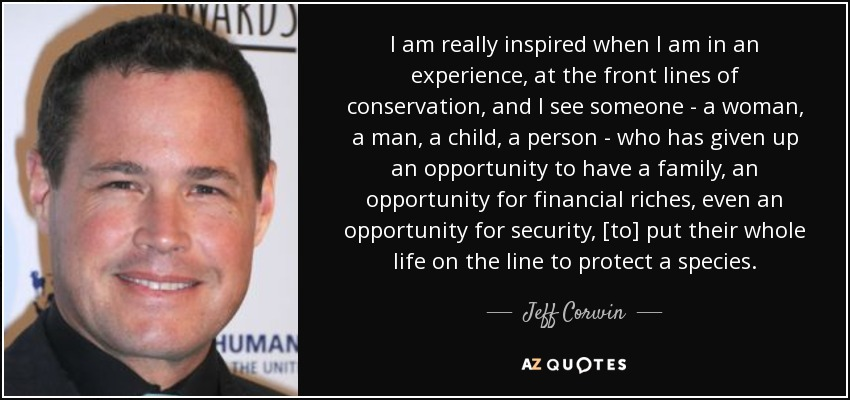 Jeff Corwin quote: I am really inspired when I am in an