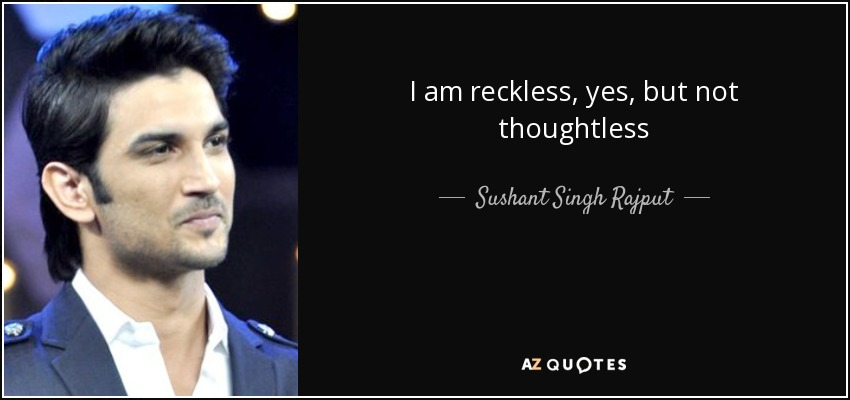 I am reckless, yes, but not thoughtless - Sushant Singh Rajput