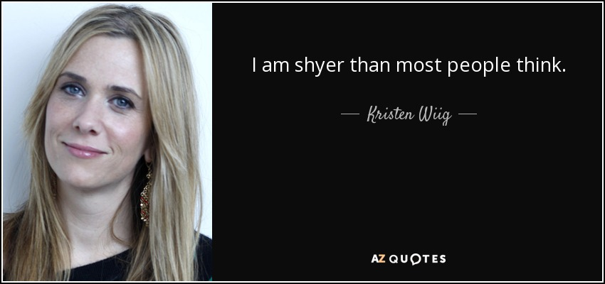I am shyer than most people think. - Kristen Wiig