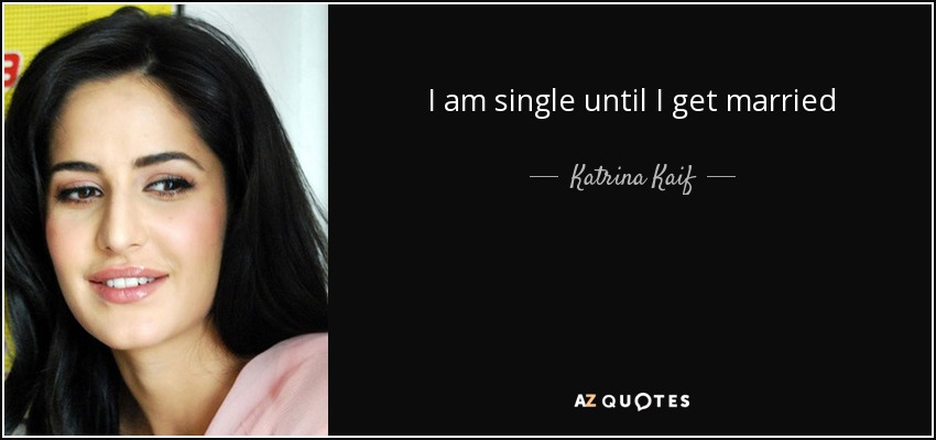 I am single until I get married - Katrina Kaif
