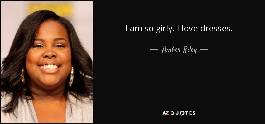 Amber Riley quote: I am so girly  I love dresses