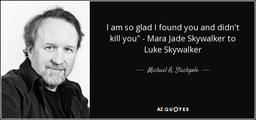 Michael A Stackpole Quote I Am So Glad I Found You And Didnt Kill