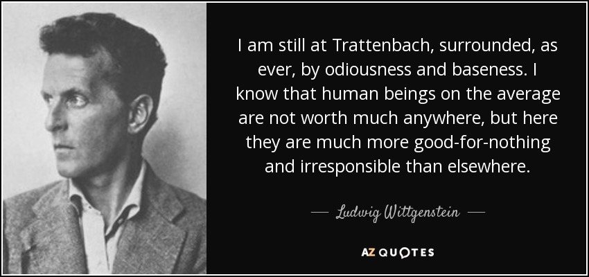 Ludwig Wittgenstein Quote I Am Still At Trattenbach Surrounded As