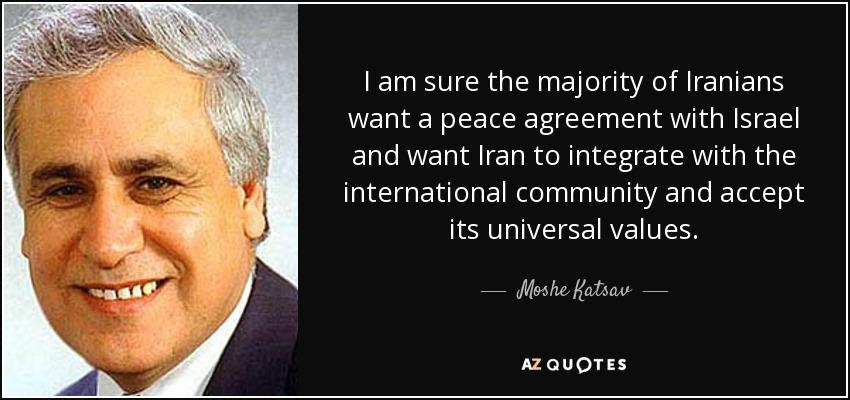 Moshe Katsav Quote I Am Sure The Majority Of Iranians Want A Peace