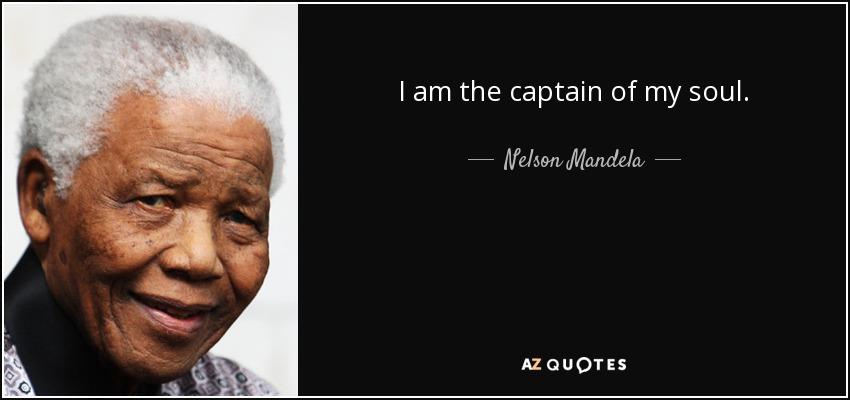 I am the captain of my soul. - Nelson Mandela