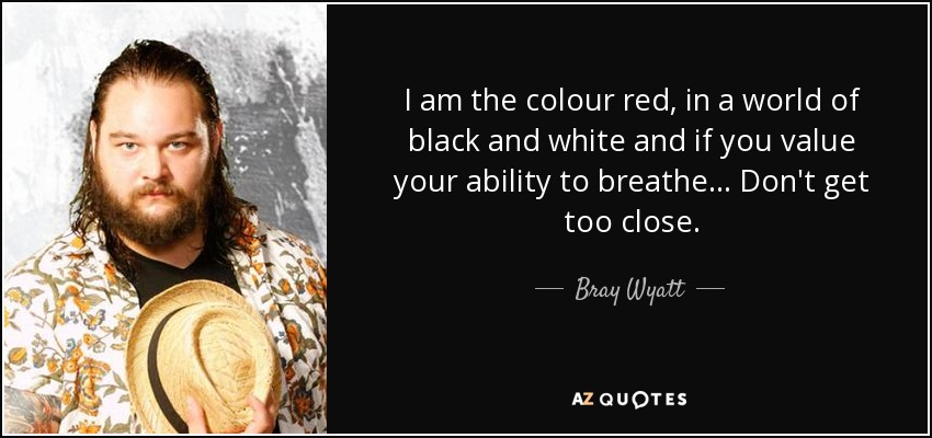 Bray Wyatt Quote I Am The Colour Red In A World Of Black