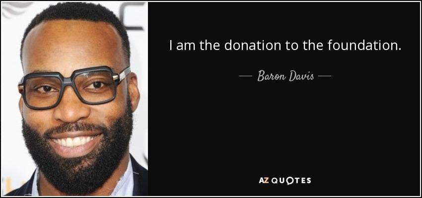 I am the donation to the foundation. - Baron Davis