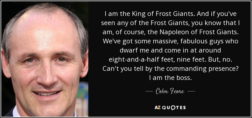 Colm Feore Quote I Am The King Of Frost Giants And If Youve