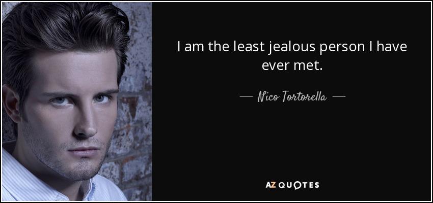 I am the least jealous person I have ever met. - Nico Tortorella