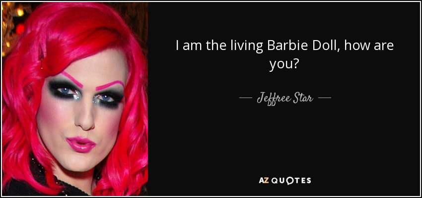 I am the living Barbie Doll, how are you? - Jeffree Star