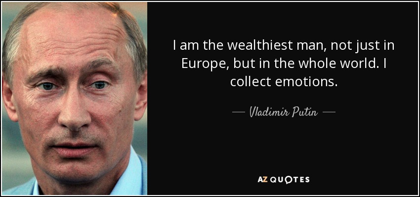 Vladimir Putin Quote I Am The Wealthiest Man Not Just In Europe But