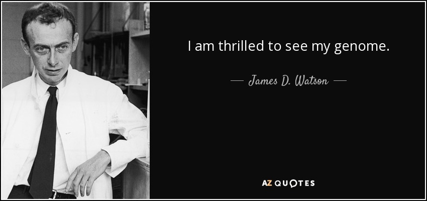I am thrilled to see my genome. - James D. Watson