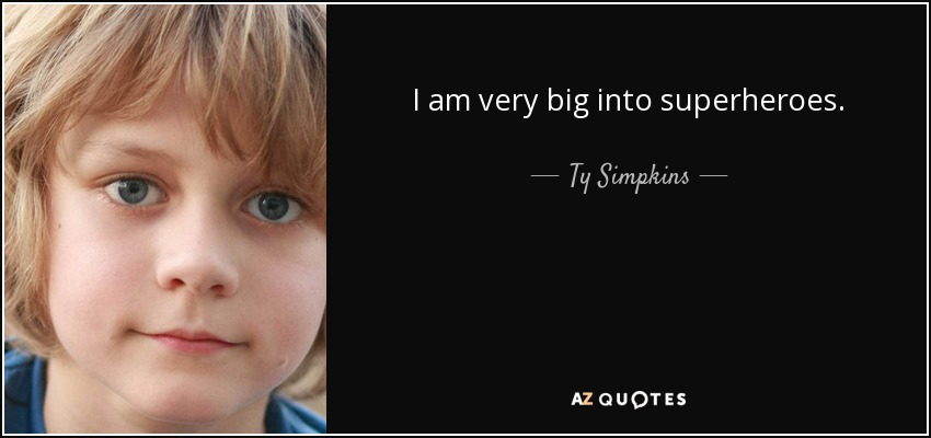 I am very big into superheroes. - Ty Simpkins