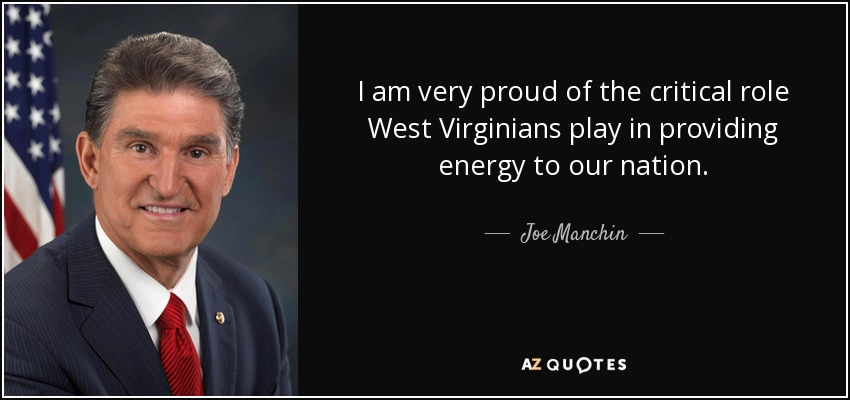 I am very proud of the critical role West Virginians play in providing energy to our nation. - Joe Manchin