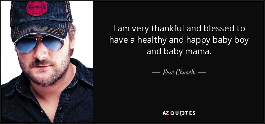 Eric Church Quote I Am Very Thankful And Blessed To Have A Healthy