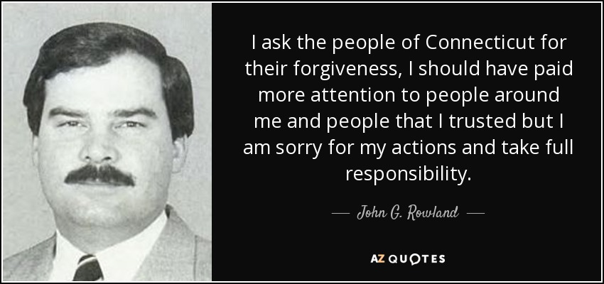 John G Rowland Quote I Ask The People Of Connecticut For Their