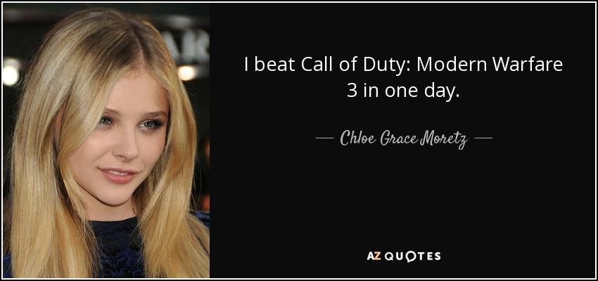 I beat Call of Duty: Modern Warfare 3 in one day. - Chloe Grace Moretz