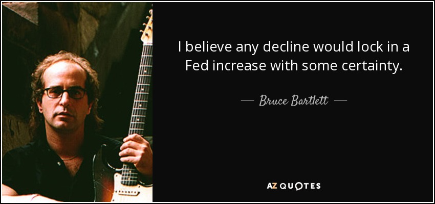 I believe any decline would lock in a Fed increase with some certainty. - Bruce Bartlett