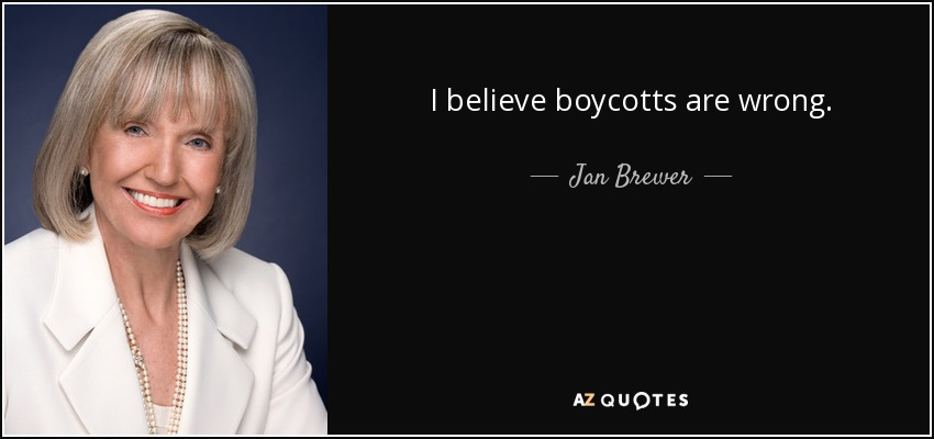 I believe boycotts are wrong. - Jan Brewer