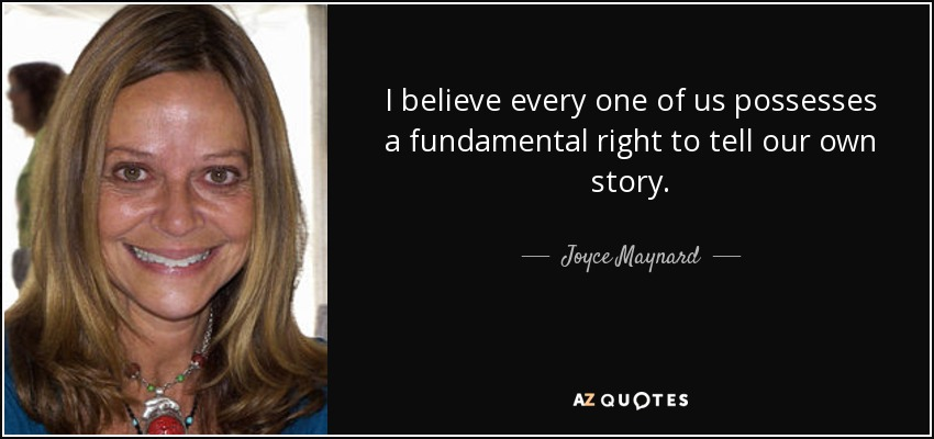 an introduction to the life of joyce maynard A native of new hampshire, joyce maynard began publishing her stories in magazines when she was thirteen years old she first came to national attention with the publication of her new york times cover story, an eighteen year old looks back on life, in 1972, when she was a freshman at yale.