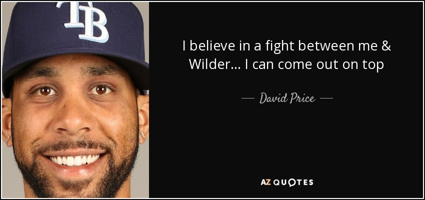 I believe in a fight between me & Wilder... I can come out on top - David Price