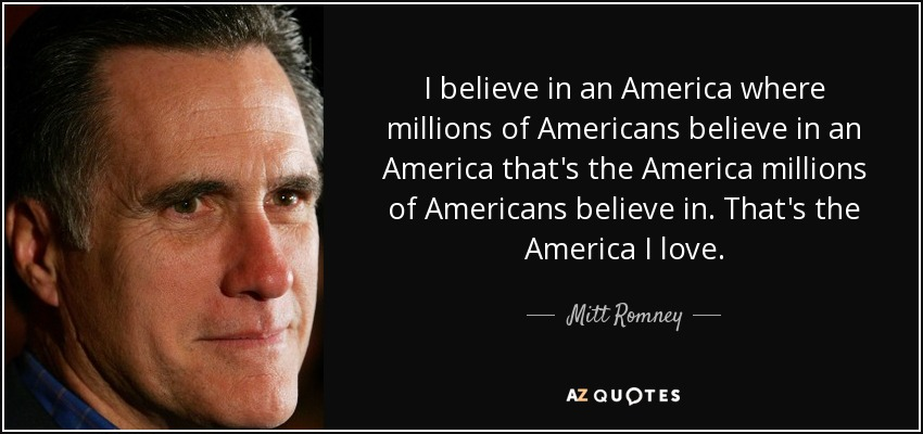 Mitt Romney quote: I believe in an America where millions of ...