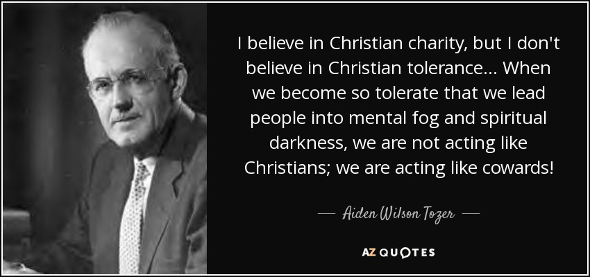 aiden wilson tozer quote i believe in christian charity but i