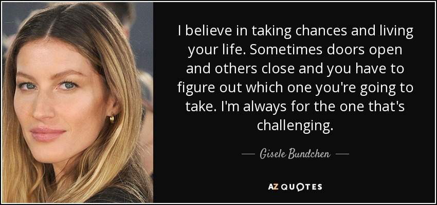 Gisele Bundchen Quote I Believe In Taking Chances And Living Your