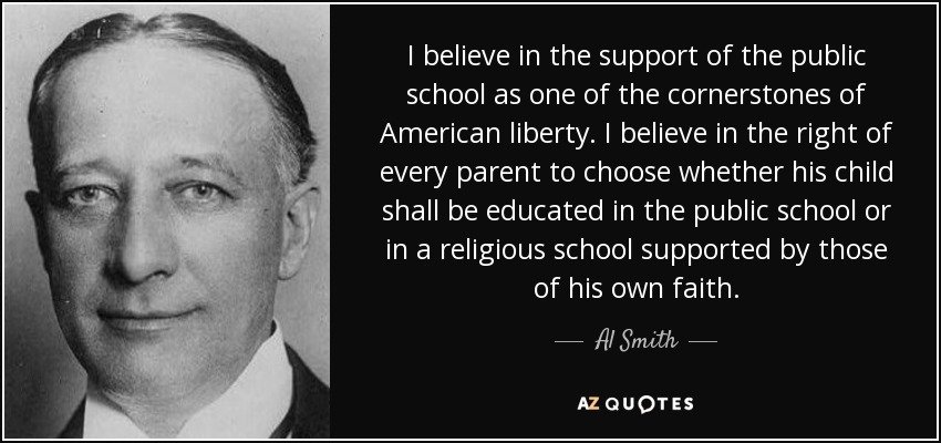 Al Smith quote: I believe in the support of the public school as...