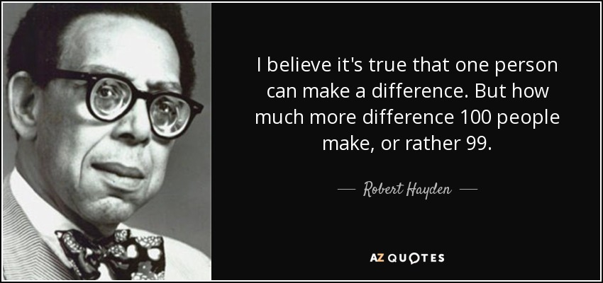 Robert Hayden Quote I Believe Its True That One Person Can Make A