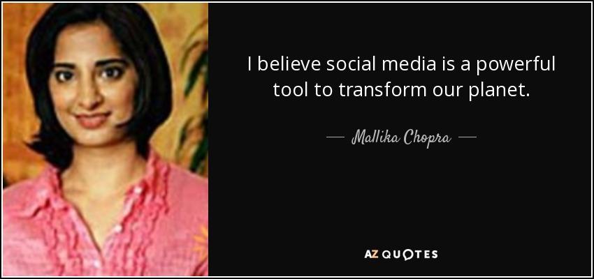 I believe social media is a powerful tool to transform our planet. - Mallika Chopra